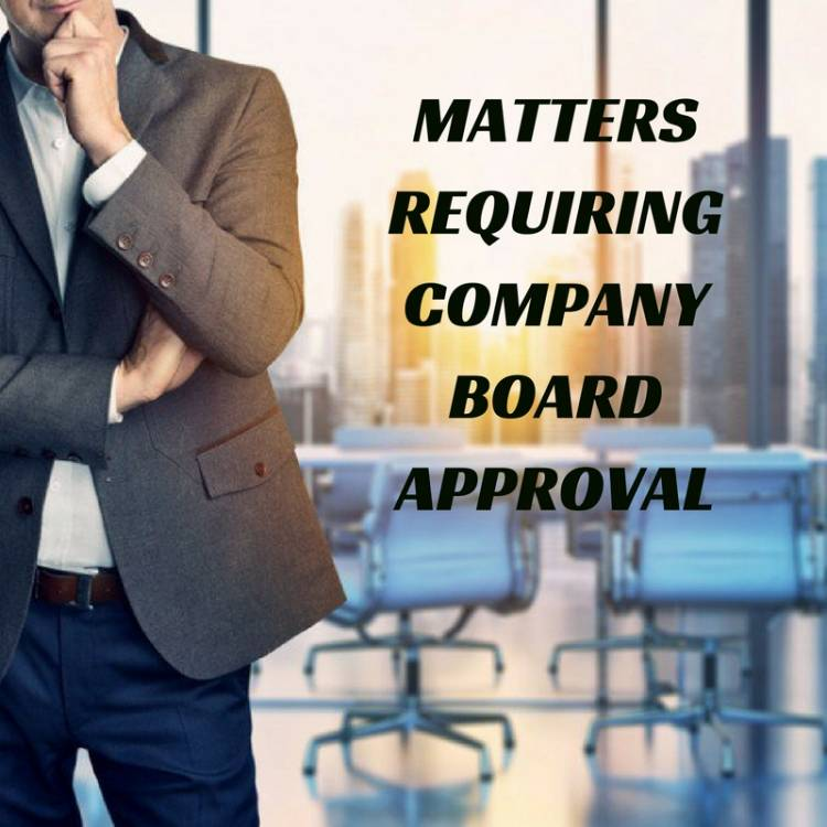 MATTERS REQUIRING COMPANY BOARD APPROVAL