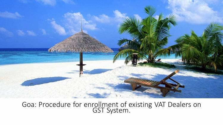 GOA - Procedure for enrollment of existing VAT Dealers of GOA on the GST System Portal