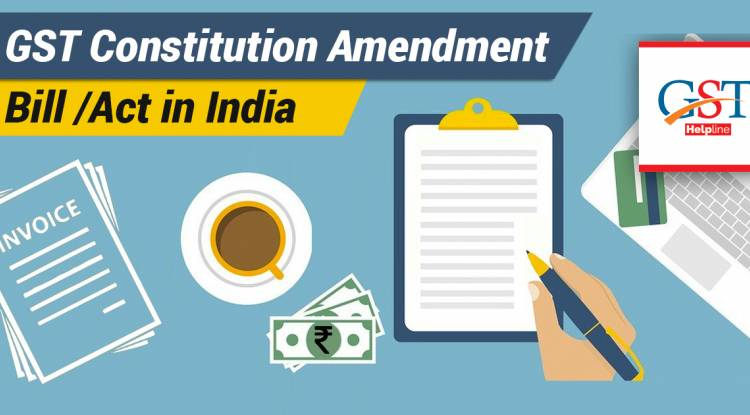 Everything about the Constitutional Amendment under GST regime – A Complete Guide